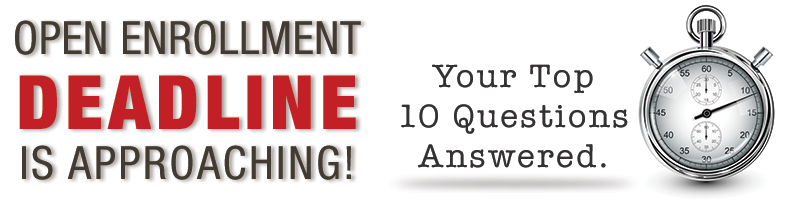 Open Enrollment Deadline Approaching! Top 10 Q&As